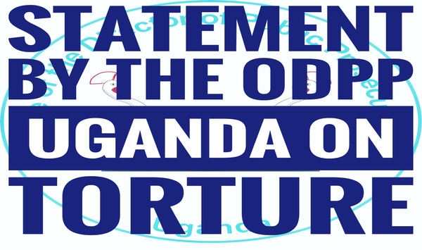 ISTATEMENT BY THE OFFICE OF THE DIRECTOR OF PUBLIC PROSECUTIONS, UGANDA ON TORTURE AND OTHER FORMS OF CRUEL, INHUMANE AND DEGRADING TREATMENT OF SUSPECTS